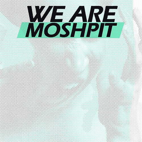 we are moshpit cover